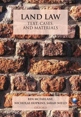 Land Law: Text, Cases, and Materials - McFarlane, Ben, and Hopkins, Nicholas, and Nield, Sarah
