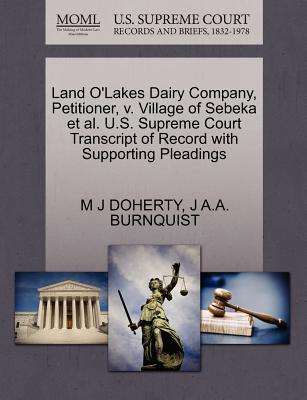 Land O'Lakes Dairy Company, Petitioner, V. Village of Sebeka et al. U.S. Supreme Court Transcript of Record with Supporting Pleadings - Doherty, M J, and Burnquist, J A a