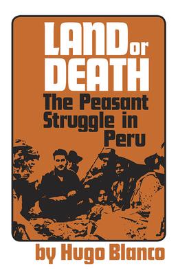 Land or Death: The Peasant Struggle in Peru - Blanco, Hugo