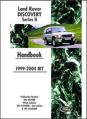 Land Rover Discovery Series II 1999-2004 MY Handbook: Publication Number LRL 0459BB Which Includes LRL 0459ENG and LRL 0545ENG - Clarke, R. M. (Editor)