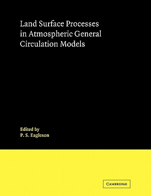 Land Surface Processes in Atmospheric General Circulation Models - P S, Eagleson (Editor)