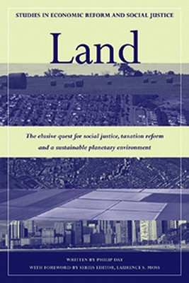 Land: The Elusive Quest for Social Justice, Taxation Reform and a Sustainable Planetary Environment - Day, Philip (Editor), and Moss, Laurence S (Foreword by)