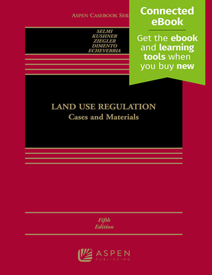 Land Use Regulation: Cases and Materials - Selmi, Daniel P, and Kushner, James A, and Ziegler, Edward H