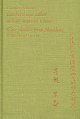 Landlord and Labor in Late Imperial China: Case Studies from Shandong - Wilkinson, Endymion (Translated by), and Ching, Su, and Lun, Luo