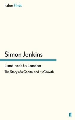 Landlords to London: The Story of a Capital and Its Growth - Jenkins, Simon