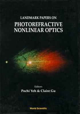 Landmark Papers On Photorefractive Nonlinear Optics - Yeh, Pochi (Editor), and Gu, Claire (Editor)