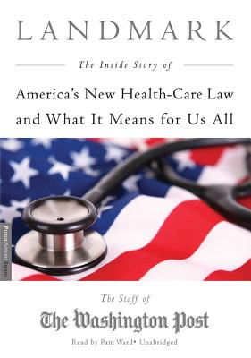 Landmark: The Inside Story of America's New Health Care Law and What It Means for Us All - Post, The Staff of the Washington