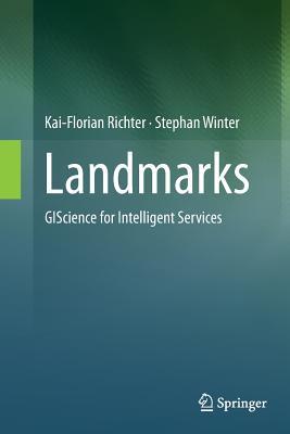 Landmarks: Giscience for Intelligent Services - Richter, Kai-Florian, and Winter, Stephan