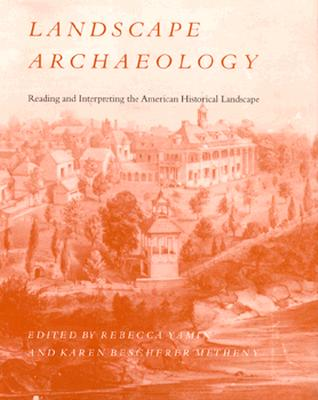 Landscape Archaeology: Reading Interpreting American Historical Landscape - Yamin, Rebecca (Editor)