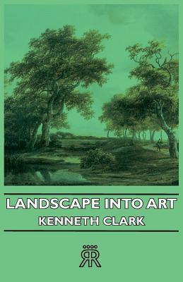 Landscape into Art - Clark, Kenneth