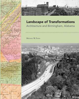 Landscape of Transformations: Architecture and Birmingham, Alabama - Fazio, Michael W, Professor