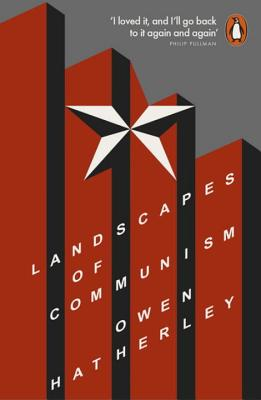 Landscapes of Communism: A History Through Buildings - Hatherley, Owen