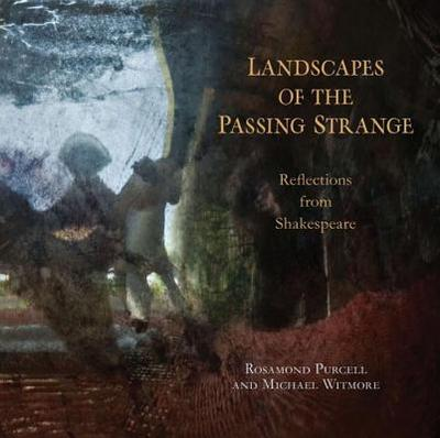 Landscapes of the Passing Strange: Reflections from Shakespeare - Purcell, Rosamund, and Witmore, Michael