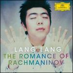 Lang Lang: The Romance of Rachmaninov - Lang Lang (piano); Mischa Maisky (cello); Vadim Repin (violin)