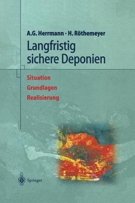 Langfristig Sichere Deponien: Situation, Grundlagen, Realisierung - Naser, H W (Contributions by)