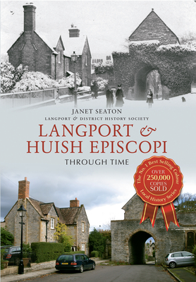 Langport & Huish Episcopi Through Time - Seaton, Janet