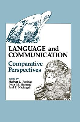 Language and Communication: Comparative Perspectives - Roitblat, Herbert L. (Editor), and Herman, Louis M. (Editor)