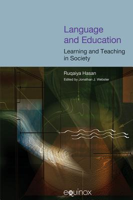 Language and Education: Learning and Teaching in Society - Hasan, Ruqaiya, Professor, and Webster, Jonathan J (Editor)