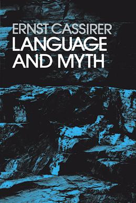 Language and Myth - Cassirer, Ernst, and Langer, Susanne K, Professor (Translated by)