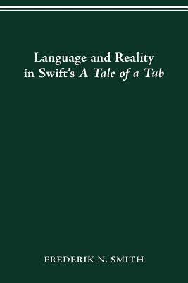 Language and Reality in Swift's a Tale of a Tub - Smith, Frederick N