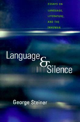 Language and Silence: Essays on Language, Literature, and the Inhuman - Steiner, George, Mr.