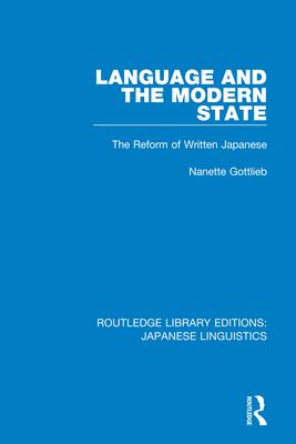 Language and the Modern State: The Reform of Written Japanese - Gottlieb, Nanette