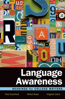 Language Awareness: Readings for College Writers - Eschholz, Paul, and Rosa, Alfred, and Clark, Virginia