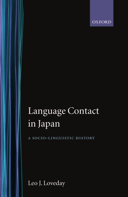 Language Contact in Japan ' a Socio-Linguistic History ' - Loveday, Leo J