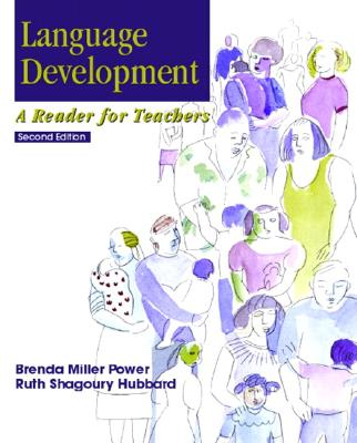 Language Development: A Reader for Teachers - Power, Brenda Miller, and Miller Power, Brenda, and Hubbard, Ruth S