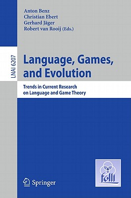 Language, Games, and Evolution: Trends in Current Research on Language and Game Theory - Benz, Anton (Volume editor), and Ebert, Christian (Volume editor), and Jager, Gerhard (Volume editor)