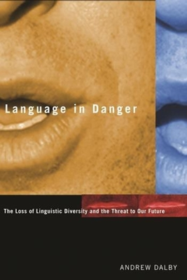 Language in Danger: The Loss of Linguistic Diversity and the Threat to Our Future - Dalby, Andrew, Professor