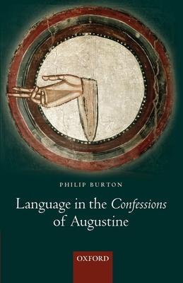Language in the Confessions of Augustine - Burton, Philip