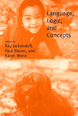 Language, Logic, and Concepts - Jackendoff, Ray S (Editor), and Bloom, Paul (Editor), and Wynn, Karen (Editor)