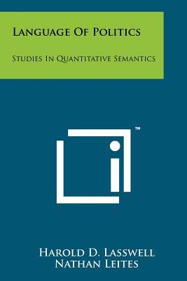 Language of Politics: Studies in Quantitative Semantics - Lasswell, Harold D, and Leites, Nathan