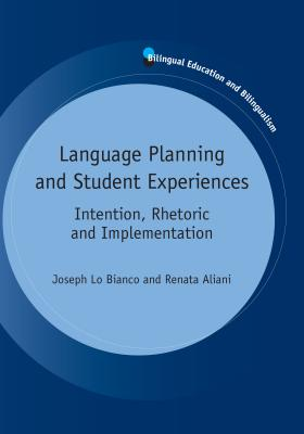 Language Planning and Student Experiences: Intention, Rhetoric and Implementation - Lo Bianco, Joseph, Prof., and Aliani, Renata