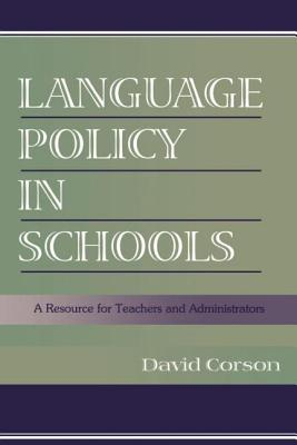 Language Policy in Schools: A Resource for Teachers and Administrators - Corson, David