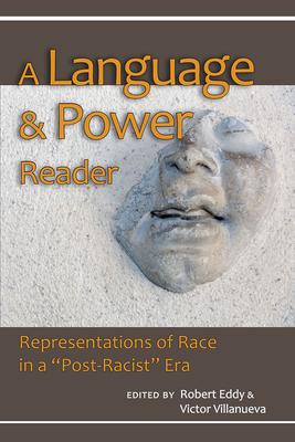 Language & Power Reader: Representations of Race in a Post-Racist Era - Villanueva, Victor (Editor), and Eddy, Robert (Editor)