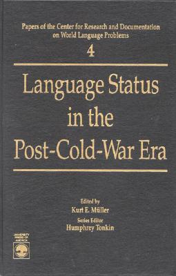 Language Status in the Post-Cold-War Era - Mnller, Kurt E, and Mller, Kurt E, and Muller, Kurt E (Editor)