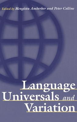 Language Universals and Variation - Amberber, Mengistu, Dr. (Editor), and Collins, Peter (Editor)