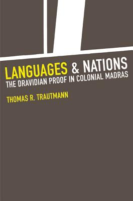Languages and Nations: The Dravidian Proof in Colonial Madras - Trautmann, Thomas R