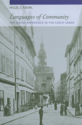 Languages of Community: The Jewish Experience in the Czech Lands - Kieval, Hillel J