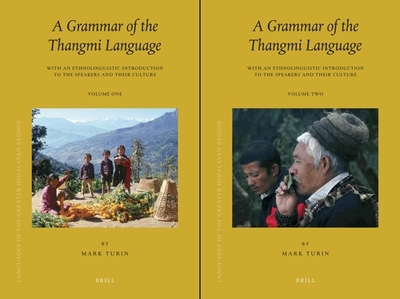 Languages of the Greater Himalayan Region, Volume 6: A Grammar of the Thangmi Language (2 vols): With an Ethnolinguistic Introduction to the Speakers and Their Culture - Turin, Mark
