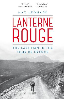Lanterne Rouge: The Last Man in the Tour de France - Leonard, Max