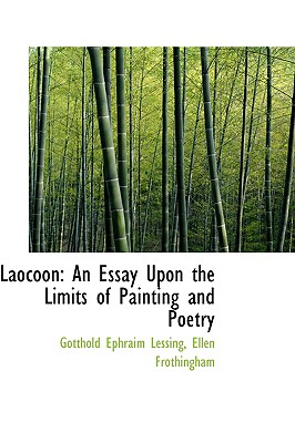 Laocoon: An Essay Upon the Limits of Painting and Poetry - Lessing, Gotthold Ephraim