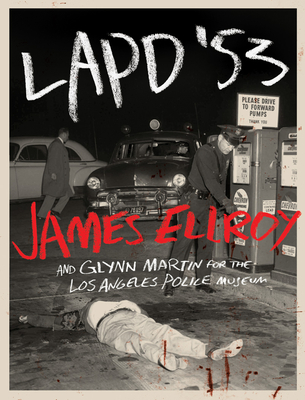 LAPD '53 - Ellroy, James, and Martin, Glynn, and Los Angeles Police Museum