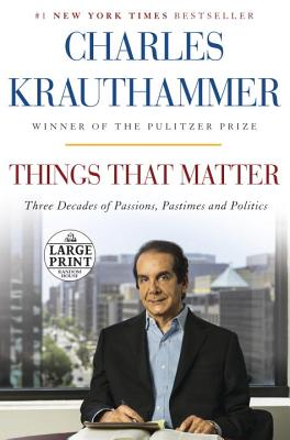 Large Print: Things That Matter - Krauthammer, Charles
