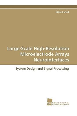 Large-Scale High-Resolution Microelectrode Arrays Neurointerfaces - Imfeld, Kilian