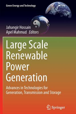 Large Scale Renewable Power Generation: Advances in Technologies for Generation, Transmission and Storage - Hossain, Jahangir (Editor), and Mahmud, Apel (Editor)