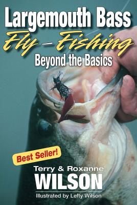 Largemouth Bass Fly-Fishing: Beyond the Basics - Wilson, Terry, and Wilson, Roxanne