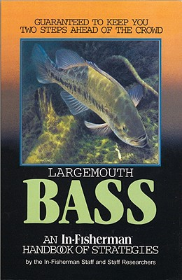 Largemouth Bass: Guaranteed to Keep You Two Steps Ahead of the Crowd - In-Fisherman Inc